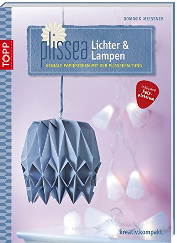 Plissea - Lichter und Lampen: Geniale Papierideen mit Plisséefaltung (kreativ.kompakt.)
