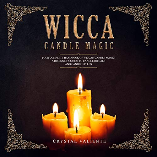 Wicca Candle Magic: Your Complete Handbook of Wiccan Candle Magic: A Beginner's Guide to Candle Rituals and Candle Spells cover art