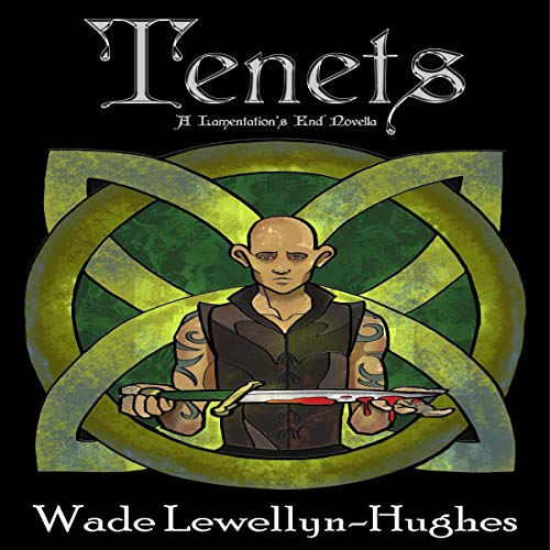Tenets     A Lamentation's End Novella              By:                                                                                                                                 Wade Lewellyn-Hughes                               Narrated by:                                                                                                                                 Alister Austin                      Length: 4 hrs and 13 mins     Not rated yet     Overall 0.0