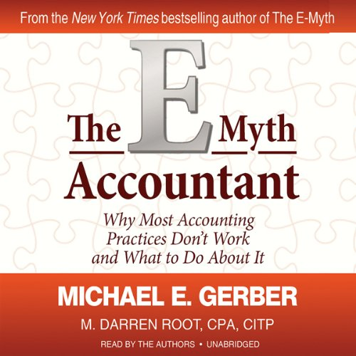 The E-Myth Accountant     Why Most Accounting Practices Don't Work and What to Do about It              De :                                                                                                                                 Michael E. Gerber,                                                                                        M. Darren Root CPA CITP                               Lu par :                                                                                                                                 Michael E. Gerber,                                                                                        M. Darren Root                      Durée : 5 h et 48 min     Pas de notations     Global 0,0