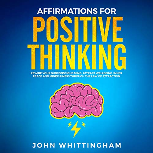 Affirmations for Positive Thinking: Rewire Your Subconscious Mind: Attract Well Being, Inner Peace, and Mindfulness Through the Law of Attraction audiobook cover art