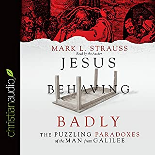 Jesus Behaving Badly     The Puzzling Paradoxes of the Man from Galilee              By:                                                                                                                                 Mark L. Strauss                               Narrated by:                                                                                                                                 Mark L. Strauss                      Length: 6 hrs and 36 mins     Not rated yet     Overall 0.0