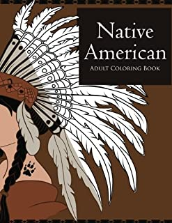 Native American Coloring Book for Adults: Beautiful Native American Culture Inspired Designs and Symbols Such as Owls, Wolves, Arrows, Feathers, Dream Catchers and Tribal Patterns
