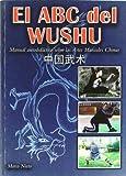 El ABC del Wushu : manual autodidáctico sobre las artes marciales chinas