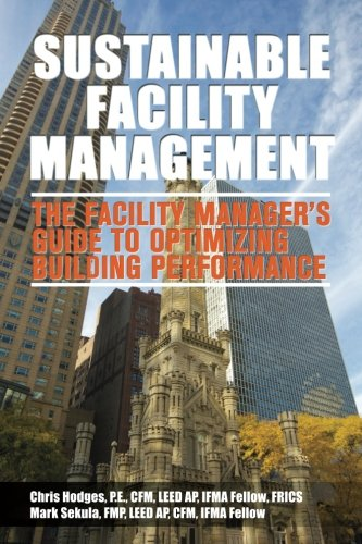 Compare Textbook Prices for Sustainable Facility Management - The Facility Manager's Guide to Optimizing Building Performance  ISBN 9781492769590 by Hodges, Chris,Sekula, Mark