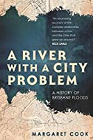 A River With a City Problem: A History of Brisbane Floods