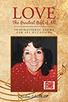 Love, The Greatest Gift of All: Inspirational Poems for All Occasions