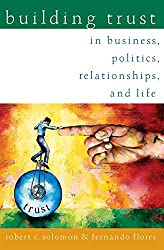 Building Trust: In Business, Politics, Relationships, and Life: Robert C. Solomon, Fernando Flores