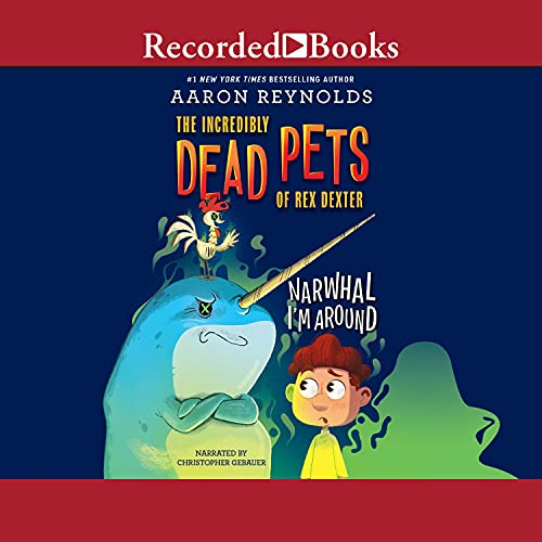 Narwhal I'm Around: Dead Pets, Book 2