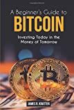 Bitcoin for Beginners: Investing Today in the Money of Tomorrow