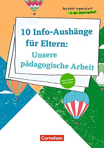 Perfekt organisiert in der Elternarbeit: 10 Info-Aushänge für Eltern: Unsere pädagogische Arbeit: Eltern einfach überzeugen. Poster