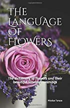 The Language of Flowers: The Dictionary of Flowers and their Beautiful Timeless Meanings (color white paper edition)