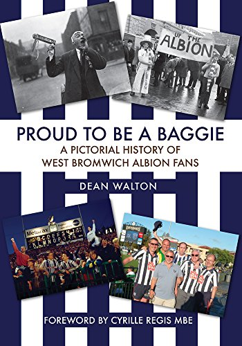 Proud to be a Baggie: A Pictorial History of West Bromwich Albion Fans