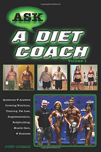 Ask a Diet Coach: Q & A Covering Nutrition, Training, Fat Loss, Supplementation, Bodybuilding, Muscle Gain, and Business (Volume)