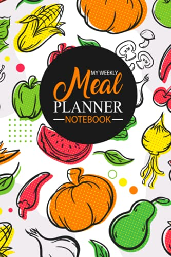 My Weekly Meal Planner Notebook: Daily Food Journal Log | Food Planner | Meal Planner | Recipe Notebook | Weekly Planner Notebook | Grocery List Planner | Track Calories & Carbs Too!