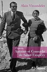 C'étaient Antoine et Consuelo de Saint-Exupéry d'Alain Vircondelet