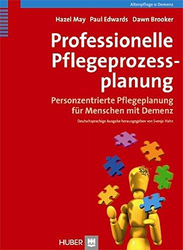 Professionelle Pflegeprozessplanung: Personzentrierte Pflegeplanung für Menschen mit Demenz