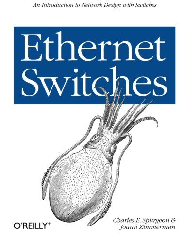 Ethernet Switches: An Introduction to Network Design with Switches