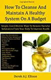 How To Cleanse and Maintain A Healthy System On A Budget: Simple, Cost-Effective Ways To Remove Harmful Substances From Your Body To Improve And Maintain Optimal Health (English Edition)