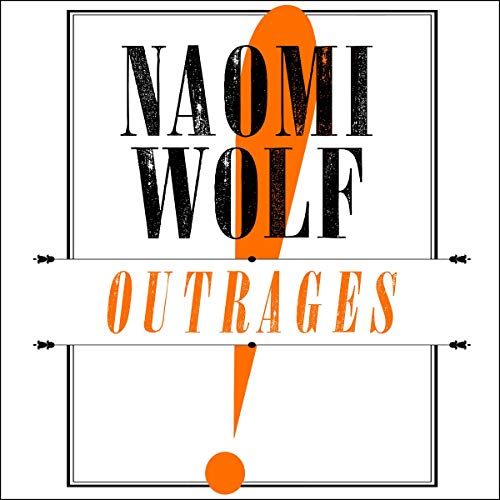Outrages     Sex, Censorship and the Criminalisation of Love              By:                                                                                                                                 Naomi Wolf                           Length: Not Yet Known     Not rated yet     Overall 0.0