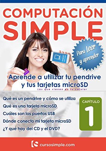 Computación Simple para leer y aprender: Todo lo que debes saber sobre pendrive, tarjetas microSD, puertos USB, CDs y DVDs (Aprende a utilizar tu pendrive ... en tu celular) nº 1) (Spanish Edition)