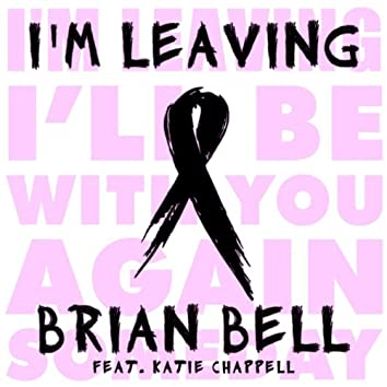 I'm Leaving (Cancer Song) - Single