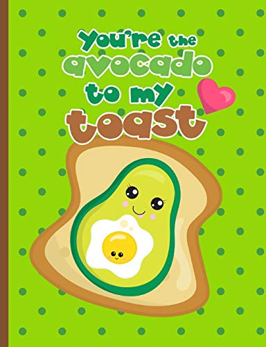 You're The Avocado To My Toast: Avocado Toast Kawaii Face Avocado Toast Egg Green Polka Pink Heart Dot Journal And Notebook
