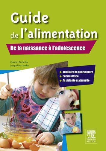 Guide de l'alimentation. De la naissance à l'adolescence: AP, puéricultrice, assistante maternelle...