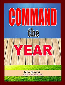 COMMAND the YEAR: Monthly Prayer Book by [Tella Olayeri]