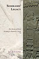 Semiramis' Legacy: The History of Persia According to Diodorus of Sicily (Edinburgh Studies in Ancient Persia)