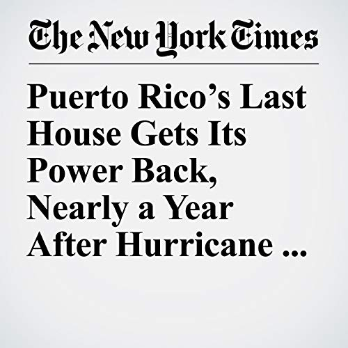 Puerto Rico's Last House Gets Its Power Back, Nearly a Year After Hurricane Maria copertina