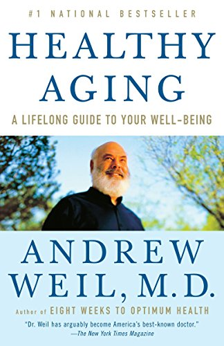 Compare Textbook Prices for Healthy Aging: A Lifelong Guide to Your Well-Being Reprint Edition ISBN 9780307277541 by Weil M.D., Andrew