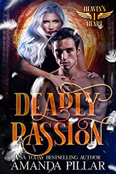 Deadly Passion (Heaven's Heart Series Book 1) by [Amanda Pillar]