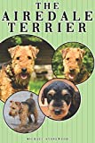 The Airedale Terrier: A Complete and Comprehensive Owners Guide to: Buying, Owning, Health, Grooming, Training, Obedience, Understanding and Caring for Your Airedale Terrier