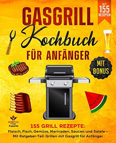 Gasgrill Kochbuch für Anfänger: 155...