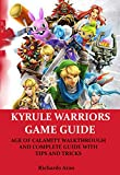 HYRULE WARRIORS GAME GUIDE: AGE OF CALAMITY WALKTHROUGH AND COMPLETE GUIDE WITH TIPS AND TRICKS