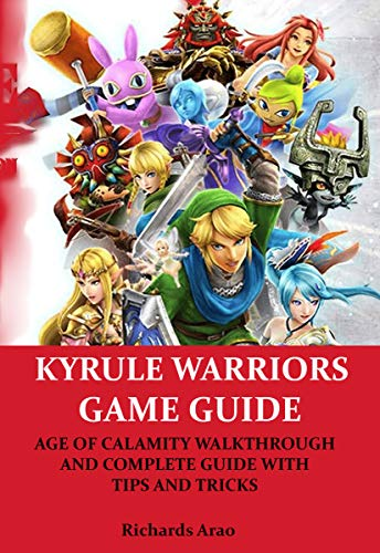 HYRULE WARRIORS GAME GUIDE: AGE OF CALAMITY WALKTHROUGH AND COMPLETE GUIDE WITH TIPS AND TRICKS (English Edition)