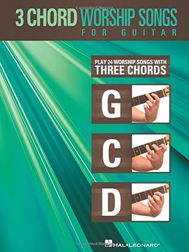 3-Chord Worship Songs for Guitar: Play 24 Worship Songs with Three Chords: G-C-D (GUITARE)