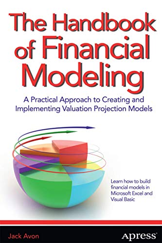 Book: The Handbook of Financial Modeling - A Practical Approach to Creating and Implementing Valuation Projection Models by Jack Avon