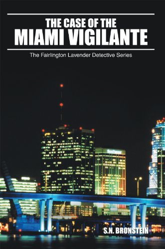 The Case of the Miami Vigilante: The Fairlington Lavender Detective Series by [S.N. Bronstein]
