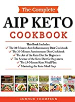 The Complete AIP Keto Cookbook: Includes: The Anti-Inflammatory Diet, The Autoimmune Diet, The Science of the Keto Diet, The Art of the Keto Diet, The Keto Meal Plan, Mastering the Keto Meal Prep