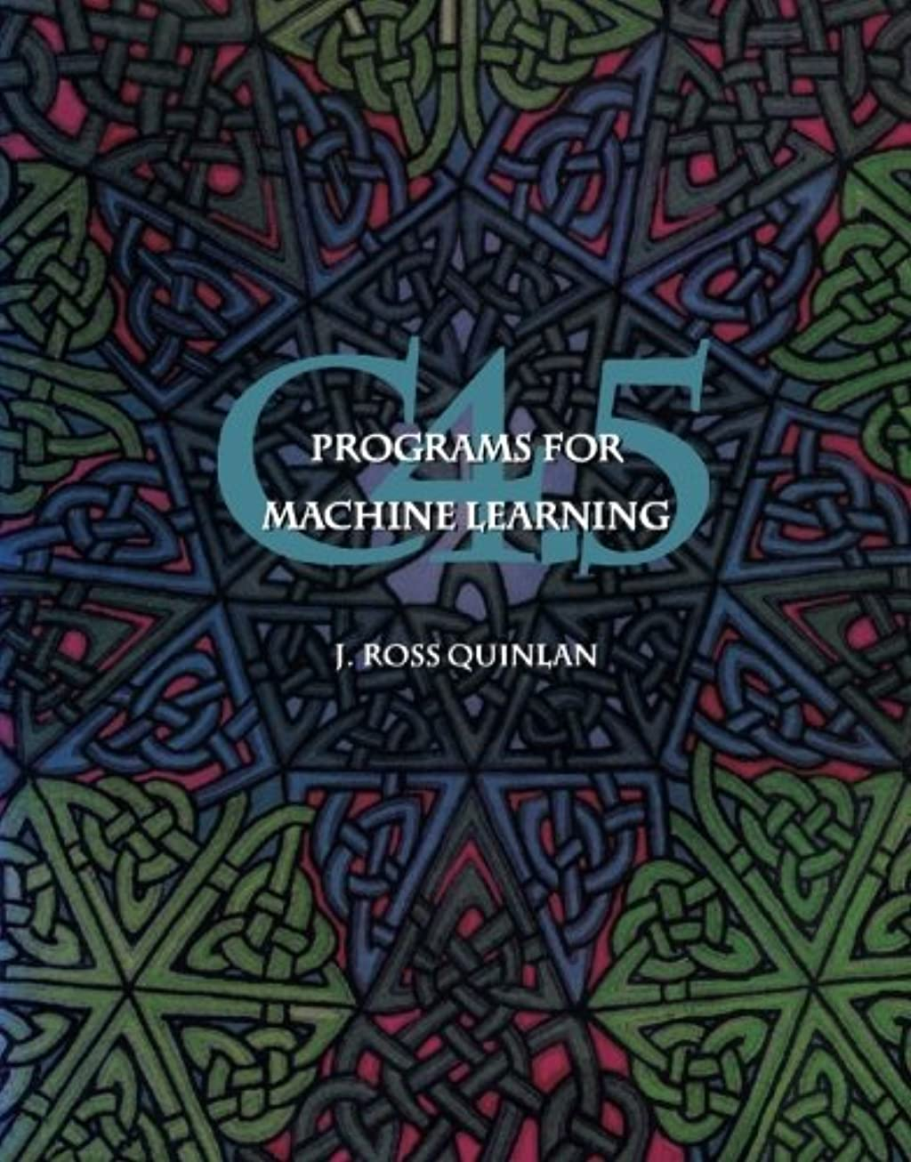 哀風胃C4.5: Programs for Machine Learning (Morgan Kaufmann Series in Machine Learning)