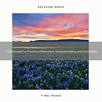 Total Sounds For Maximum Relaxation, Spiritual Healing and Good Night