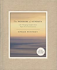 The Wisdom of Sundays: Life-Changing Insights from Super Soul Conversations- Oprah Winfrey