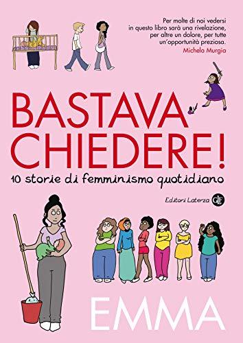 Bastava chiedere! 10 storie di femminismo quotidiano eBook: Emma ...