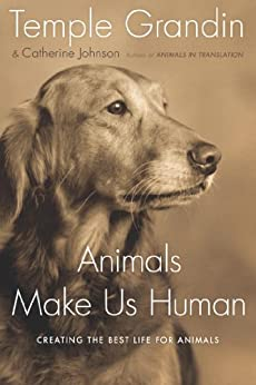 Animals Make Us Human: Creating the Best Life for Animals by [Temple Grandin, Catherine Johnson]