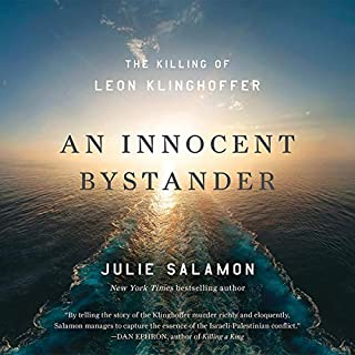 An Innocent Bystander     The Killing of Leon Klinghoffer              Written by:                                                                                                                                 Julie Salamon                               Narrated by:                                                                                                                                 Peter Ganim                      Length: 12 hrs and 5 mins     Not rated yet     Overall 0.0
