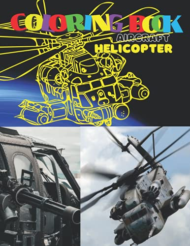 Helicopter Coloring book Aircraft: Copter Drones Coloring book Helicopter Rotorcraft Hind Sea horse Iroquois Defender Super Cobra Chinook Black Hawk ... Jet Fighter Coloring Book Military Gun Fire