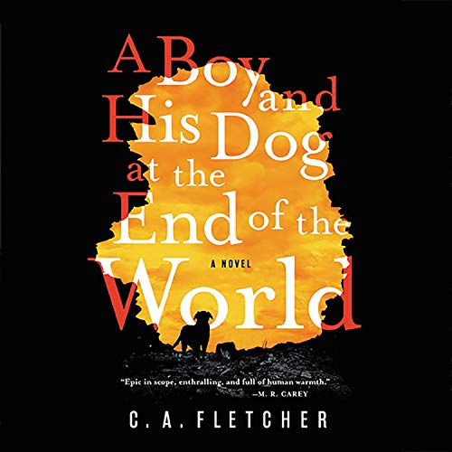A Boy and His Dog at the End of the World Audiobook By C. A. Fletcher cover art