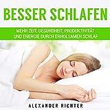 Besser schlafen: Mehr Zeit, Gesundheit, Produktivität und Energie durch erholsamen Schlaf